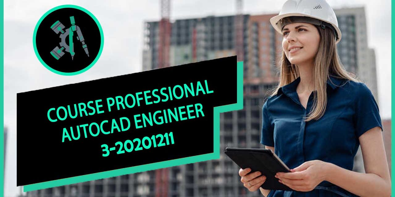 COURSE PROFESSIONAL AutoCAD ENGINEER 3-20201211